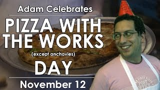 Pizza With the Works (except anchovies) Day - Adam Celebrates