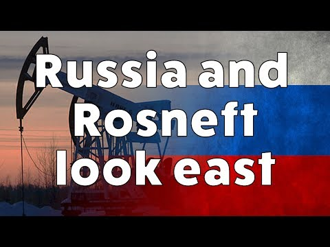 The Future of Rosneft - Russian oil and gas looks east