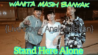 STAND HARE ALONE-WANITA MASIH BANYAK || Live Cover Anak Jalanan