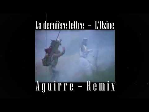 Youtube: La Dernière Lettre – L'UZINE (AGUIRRE REMIX)