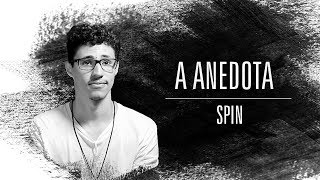Spin | A Anedota | Spin
