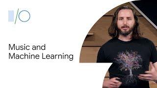 Music and Machine Learning (Google I/O'19)