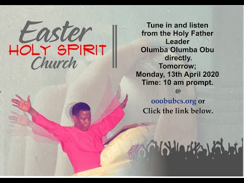 Easter Holy Spirit Church Conducted By The Holy Father Leader Olumba Olumba Obu