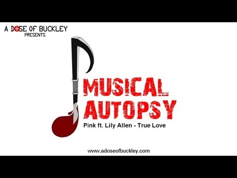 Musical Autopsy: Pink ft Lily Allen - True Love