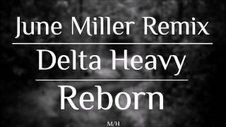 Delta Heavy - Reborn (June Miller Remix)