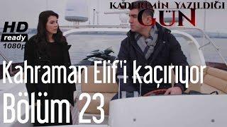 Kaderimin Yazıldığı Gün 23. Bölüm - Kahraman Elif'i Kaçırıyor