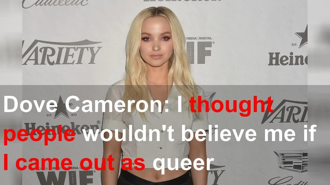 Dove Cameron: I thought people wouldn't believe me if I came out ...