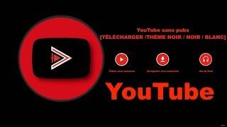 YouTube sans pubs [TÉLÉCHARGER /THÈME NOIR / NOIR / BLANC]