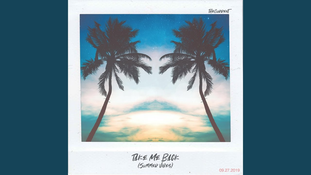 Afbeeldingsresultaat voor the Current - Take Me Back (Summer Vibes)