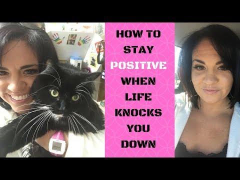 How To Stay Positive When Life Knocks You Down