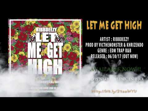 """DOWNLOAD """"LET ME GET HIGH By RIBBDEEZY FREE!!"""