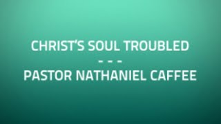 Christ's Soul Troubled