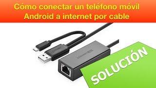 Cómo conectar un teléfono móvil Android a internet por cable SOLUCIÓN
