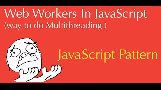 javascript web workers tutorial (  introduction to multithreading in js )