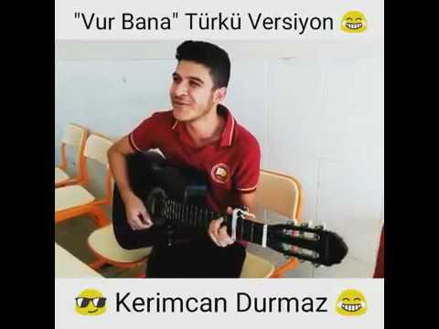 Vur bana türkü versiyonu: abi çok iyi yapmışlar. :)