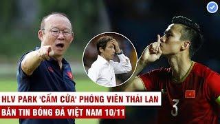 VN Sports 10/11 | NÓNG: Thái Lan không mua bản quyền trận gặp VN,HLV Park trừng phạt phóng viên Thái