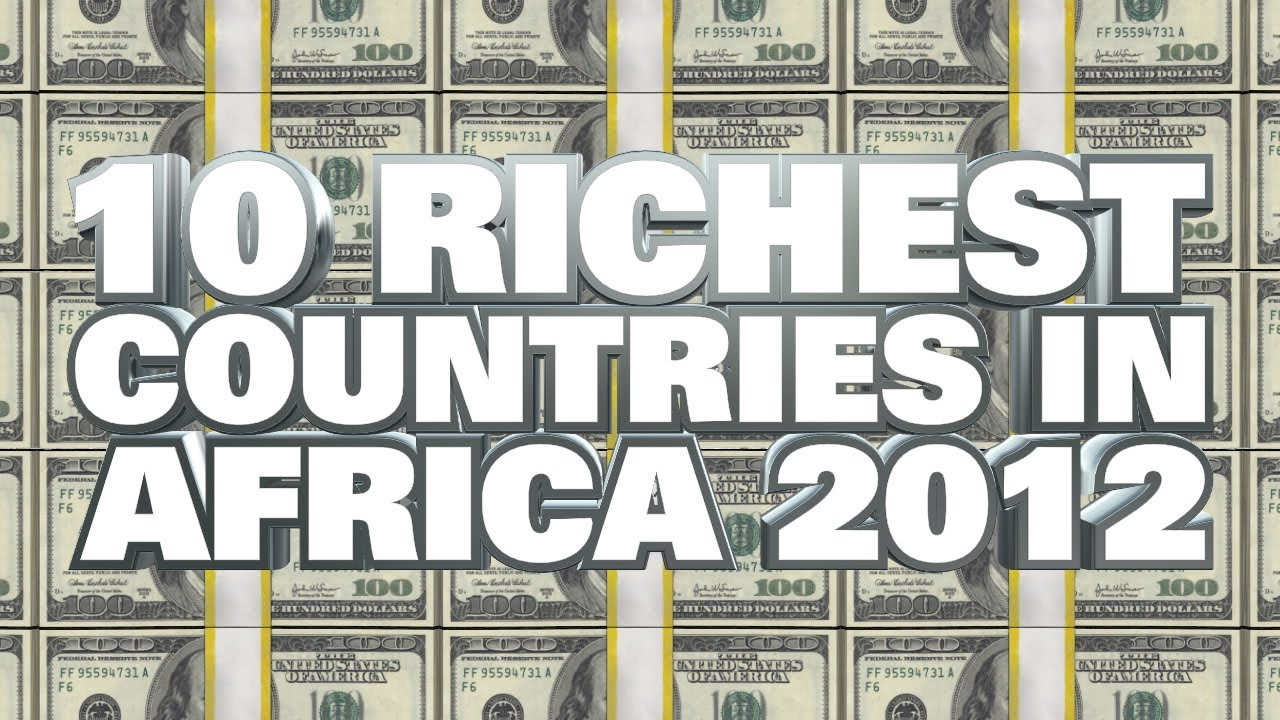 top 10 richest countries in africa 2012 top 10 richest countries in africa 2012