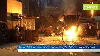 Basson (WSA) al Danieli Innovaction Meeting: 2017 «fortunato» per l'acciaio