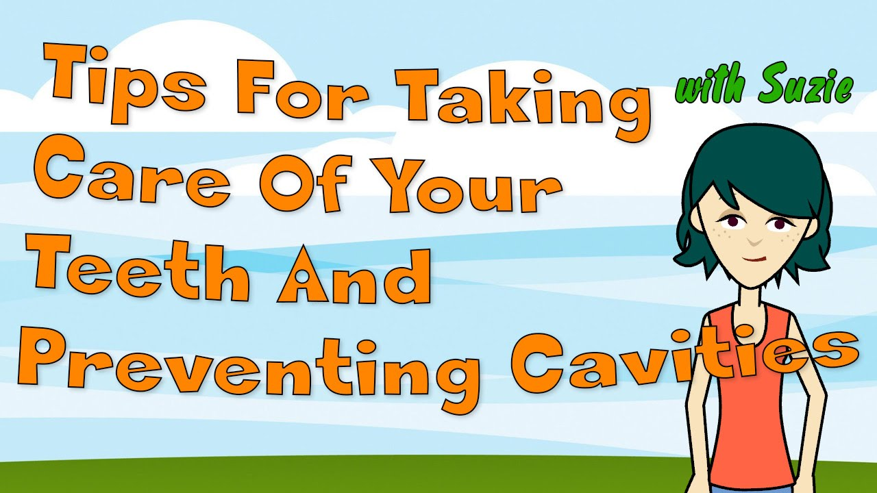 Tips For Taking Care Of Your Teeth And Preventing Cavities ...