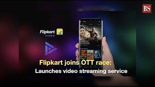Flipkart joins OTT race: Launches video streaming service