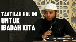 Taatilah hal ini untuk ibadahmu, Ustadz DR Khalid Basalamah, MA