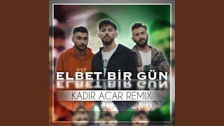 Elbet Bir Gün (Kadir Acar Remix) Video