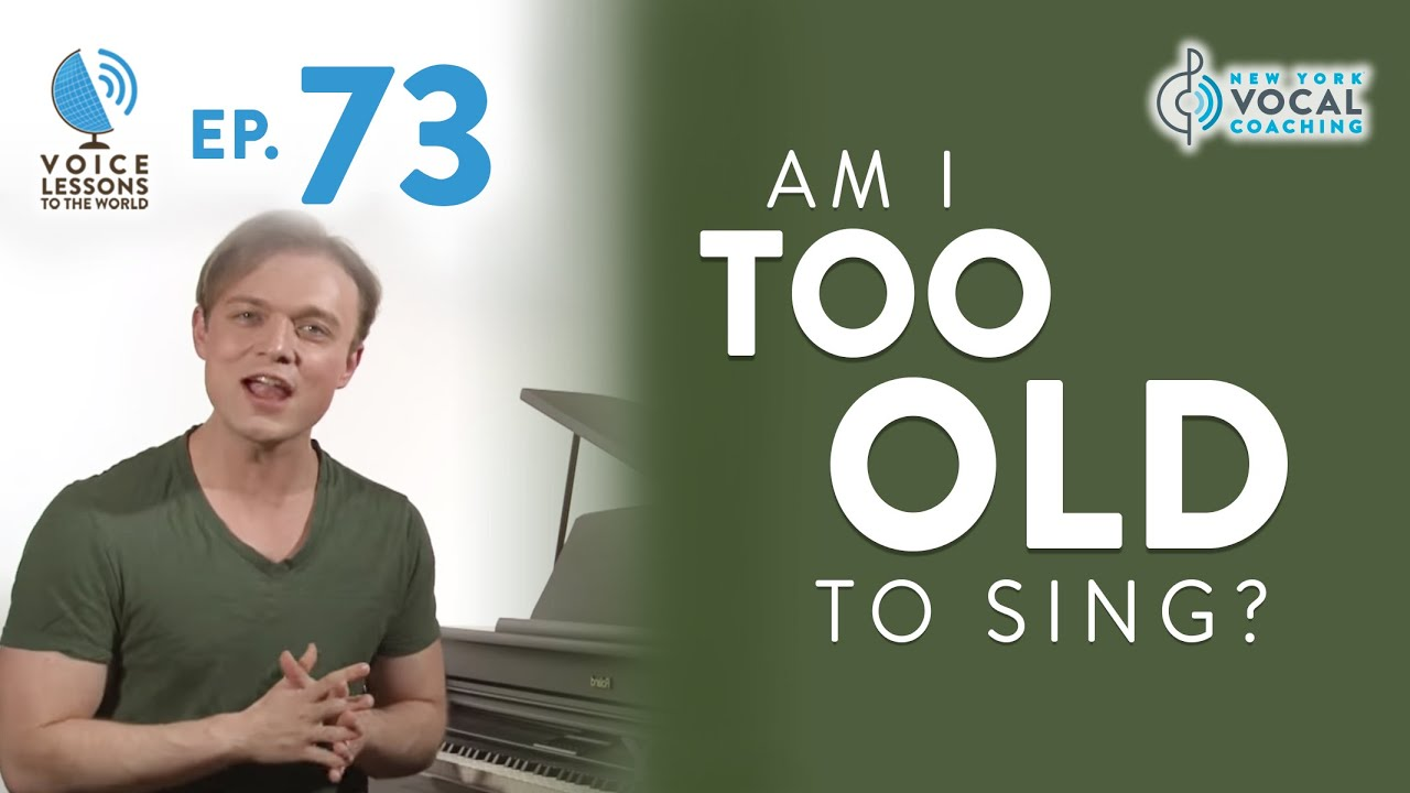"Ep. 73 ""Am I Too Old To Sing?"""