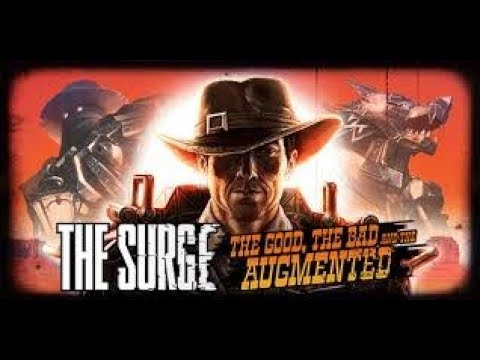 """The Surge. DLC- """" The Good, the Bad and the Augmented. """" Episode 1-a 
