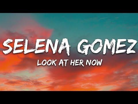 Selena Gomez - Look At Her Now (Lyrics)