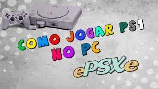 Como jogar PS1 no PC - Configurando emulador ePSXe 1.7.0