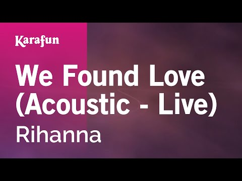Karaoke We Found Love Acoustic    Rihanna *