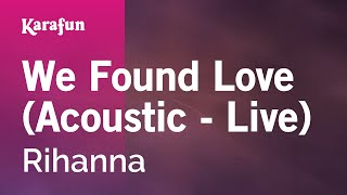 Karaoke We Found Love (Acoustic - Live) - Rihanna *