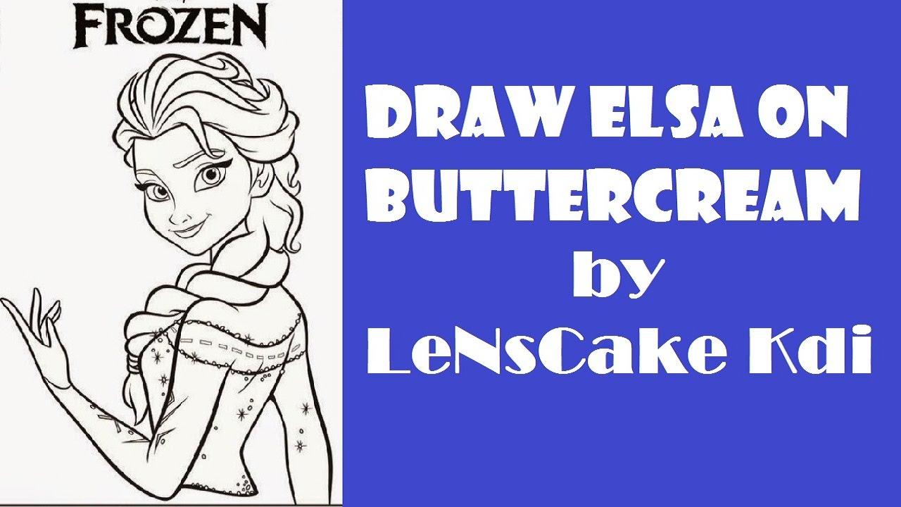 Draw Elsa On Buttercream By Lenscake Kdi Youtube