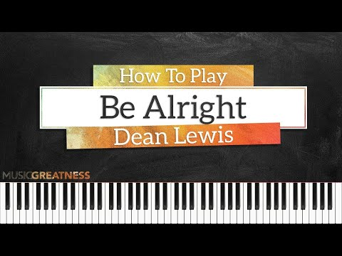How To Play Be Alright By Dean Lewis On Piano - Piano Tutorial (PART 1)