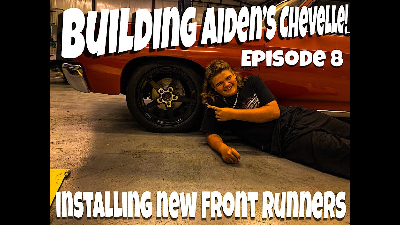 BUILD SERIES!!! Building Aiden's Chevelle: Episode 8 Installing New Front Runners