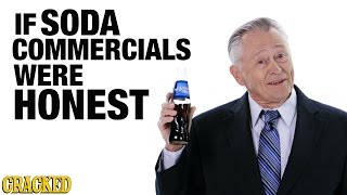 If Soda Commercials Were Honest - Honest Ads