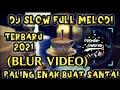 DJ SLOW FULL MELODI TERBARU 2021  PALING ENAK BUAT KERJA DAN SANTAI