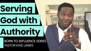 Serving God With Authority (Born To Influence 2) | King James | 7 June 2020