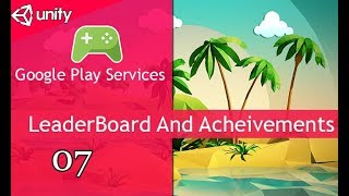 Google Play Services 2018 (Achievement, Leaderboard) - Unity 3D [07]