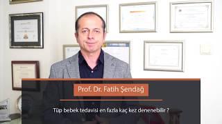 Tüp Bebek tedavisi en fazla kaç kere denenebilir? Prof.Dr.Fatih Şendağ