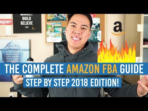 THE COMPLETE A-Z 2018 AMAZON FBA GUIDE! STEP-BY-STEP & EVERYTHING YOU NEED TO KNOW!