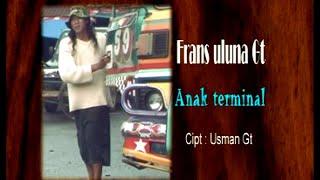 Frans uluna Ginting - Anak Terminal