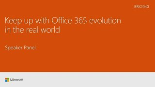 Keep up with Office 365 evolution in the real world | BRK2040