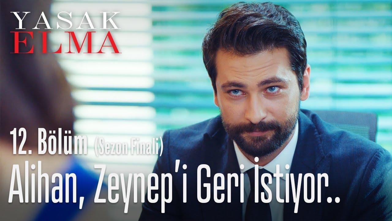 Alihan, Zeynep'i geri istiyor.. - Yasak Elma 12. Bölüm