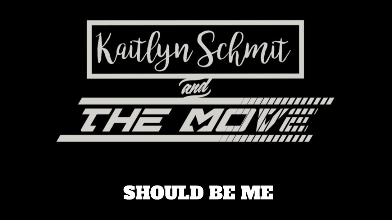 Should Be Me- Kaitlyn Schmit and The Move (Original Song) Lyric Video