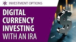 Digital Currency Investing with an IRA: 3 Things You Need to Know