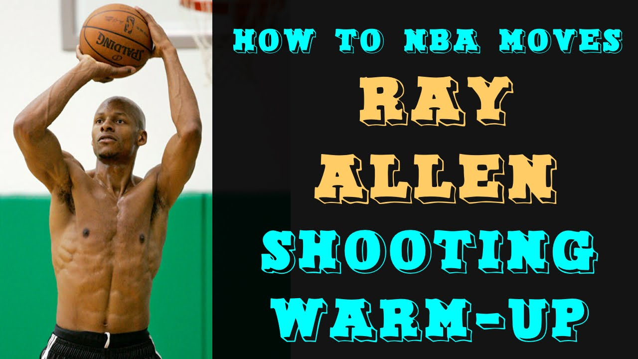warm up like ray allen for your next shooting workout