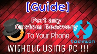 [Guide] Port Custom Recovery TWRP/CWM without pc using android phone | edit recovery and boot .img