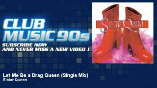 Sister Queen - Let Me Be a Drag Queen - Single Mix - ClubMusic90s
