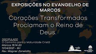 Culto Dominical - Corações Transformados Proclamam o Reino de Deus - Rev. Wagner Zanelatto